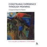 Construing Experience Through Meaning : A Language-Based Approach to Cognition