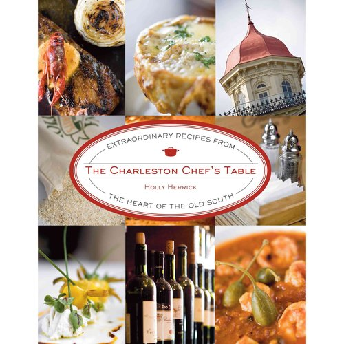 The Charleston Chef's Table: Extraordinary Recipes from the Heart of the Old South