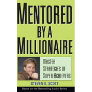 Mentored by a Millionaire: Master Strategies of Super Achievers (Hardcover)