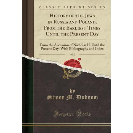 History of the Jews in Russia and Poland, from the Earliest Times Until the Present Day, Vol. 3 : From the Accession of Nicholas II. Until the Present Day; With Bibliography and Index (Classic Reprint) - 11 More Days Until Halloween
