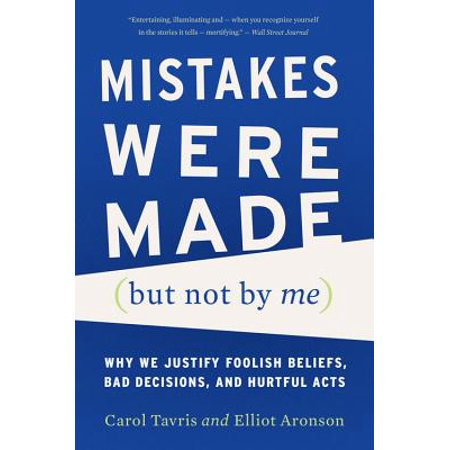 Mistakes Were Made (but Not by Me) : Why We Justify Foolish Beliefs, Bad Decisions, and Hurtful (Mistakes Were Made But Not By Me Review)