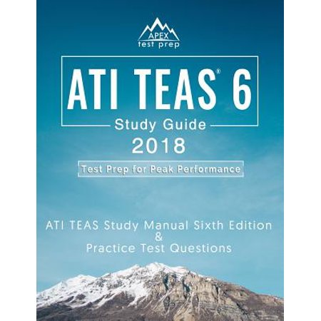 Ati Teas 6 Study Guide 2018 : Ati Teas Study Manual Sixth Edition and Practice Test Questions for the Test of Essential Academic Skills 6th Edition