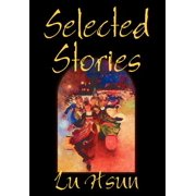 Selected Stories of Lu Hsun, Fiction, Short Stories