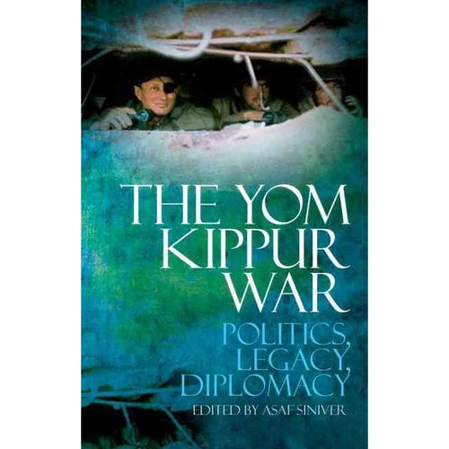 The Yom Kippur War: Politics, Legacy, Diplomacy