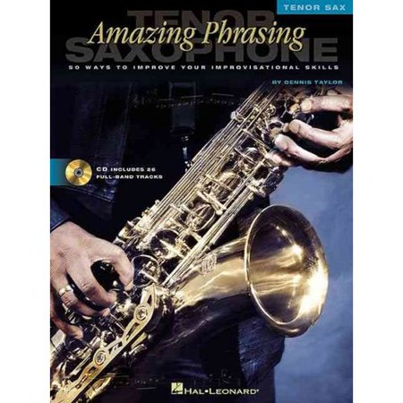 Amazing Phrasing Tenor Saxophone: 50 Ways to Improve Your Improvisational Skills by