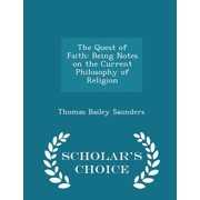 The Quest of Faith : Being Notes on the Current Philosophy of Religion - Scholar's Choice Edition