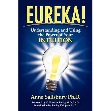 Eureka   Understanding And Using The Power Of Your Intuition