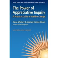 The Power of Appreciative Inquiry : A Practical Guide to Positive Change