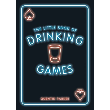 The Little Book of Drinking Games : The Weirdest, Most-Fun and Best-Loved Party Games from Around the