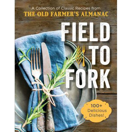 Field to Fork : A Collection of Recipes from the Old Farmer's