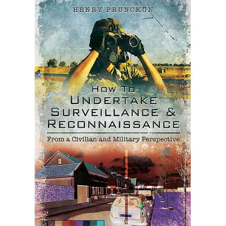 How to Undertake Surveillance and Reconnaissance : From a Civilian and Military Perspective