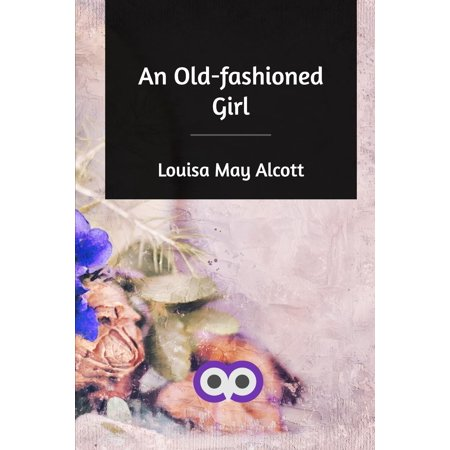 Old Fashioned Girl - An Old-fashioned Girl (Paperback)