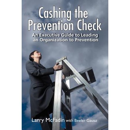Cashing the Prevention Check : An Executive Guide to Leading an Organization to - Executive Clock