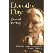 Dorothy Day : Selected Writings; By Little and by Little