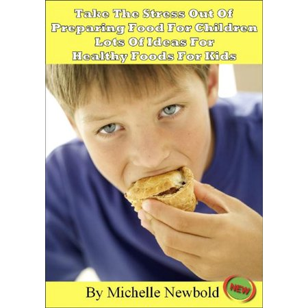 Take The Stress Out Of Preparing Food For Children: Lots of Ideas For Healthy Foods For Kids - eBook - Circus Food Ideas