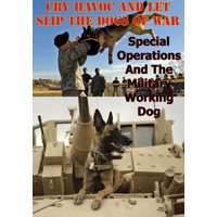 Cry Havoc And Let Slip The Dogs Of War. Special Operations And The Military Working Dog - eBook