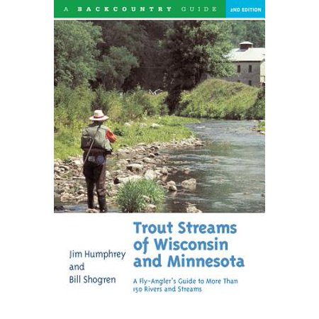 Trout Streams of Wisconsin and Minnesota: An Angler's Guide to More Than 120 Trout Rivers and Streams (Second Edition) -