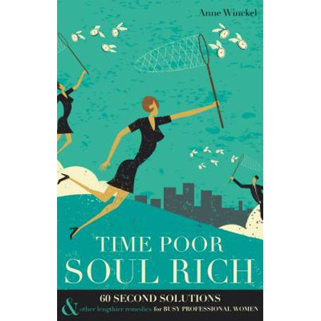 Time Poor Soul Rich: 60 Second Solutions & Other Lengthier Remedies for Busy Professional Women -