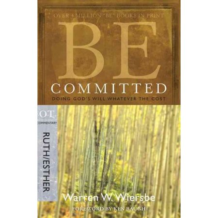 Be Committed: Doing Gods Will Whatever the Cost: OT Commentary, Ruth Esther by