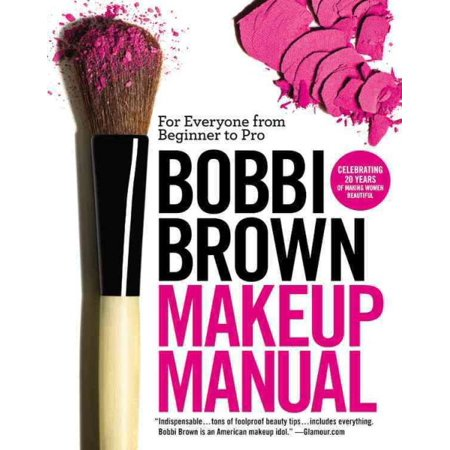 Bobbi Brown Makeup Manual : For Everyone from Beginner to (Best Vaping Mods For Beginners)