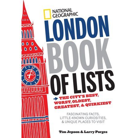 National Geographic London Book of Lists : The City's Best, Worst, Oldest, Greatest, and Quirkiest -