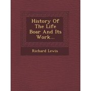 History of the Life Boar and Its Work...