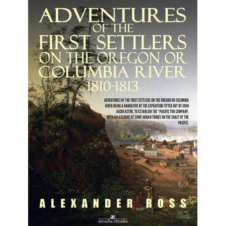 Adventures of the First Settlers on the Oregon or Columbia River, 1810-1813 - eBook