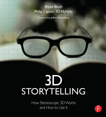 3D Storytelling : How Stereoscopic 3D Works and How to Use It