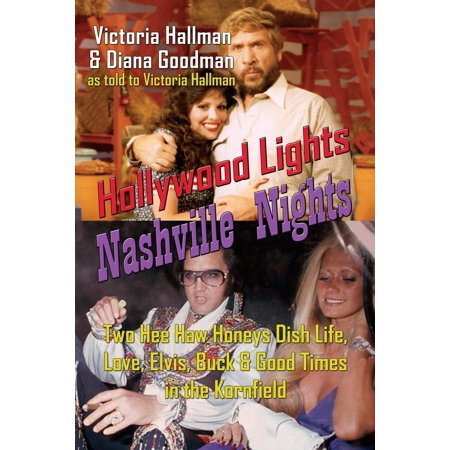 Hollywood Lights, Nashville Nights : Two Hee Haw Honeys Dish Life, Love, Elvis, Buck, and Good Times in the Kornfield
