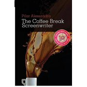 Coffee Break Screenwriter: Writing Your Script Ten Minutes at a Time - eBook