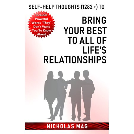Self-help Thoughts (1282 +) to Bring Your Best to All of Life's Relationships -