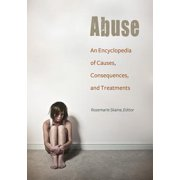 Abuse: An Encyclopedia of Causes, Consequences, and Treatments - eBook