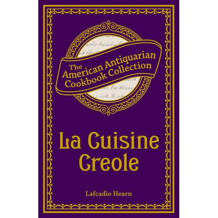 La Cuisine Creole - eBook (The Encyclopedia Of Cajun & Creole Cuisine)