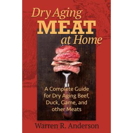 Dry Aging Meat at Home : A Complete Guide for Dry Aging Beef, Duck, Game, and Other (Dry Aged Beef)