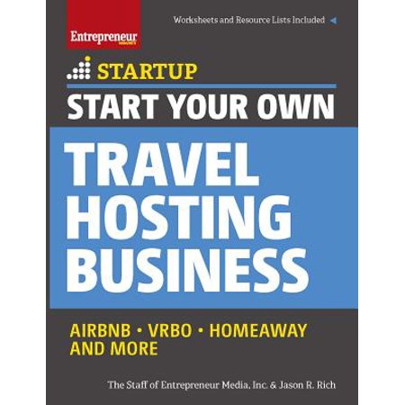 Start Your Own Travel Hosting Business : Airbnb, Vrbo, Homeaway, and (Start Your Own Business)