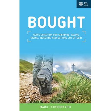 - Bought : God's Direction for Spending, Saving, Giving, Investing and Getting Out of Debt.