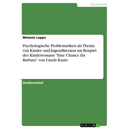Psychologische Problematiken als Thema von Kinder- und Jugendliteratur am Beispiel des Kinderromans 'Eine Chance für Barbara' von Gisela Kautz - eBook