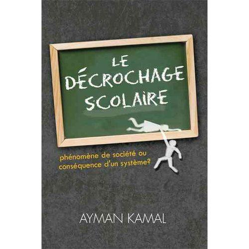 Le Dcrochage Scolaire: Phenomene De Societe Ou Consequence D'un Systeme?
