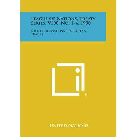 League of Nations, Treaty Series, V100, No. 1-4, 1930 : Societe Des Nations, Recueil Des Traites