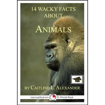 14 Wacky Facts About Animals: Educational Version - eBook