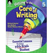 Getting to the Core of Writing: Essential Lessons for Every Fifth Grade Student - eBook