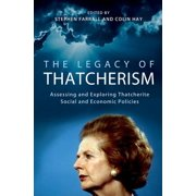 The Legacy of Thatcherism : Assessing and Exploring Thatcherite Social and Economic Policies