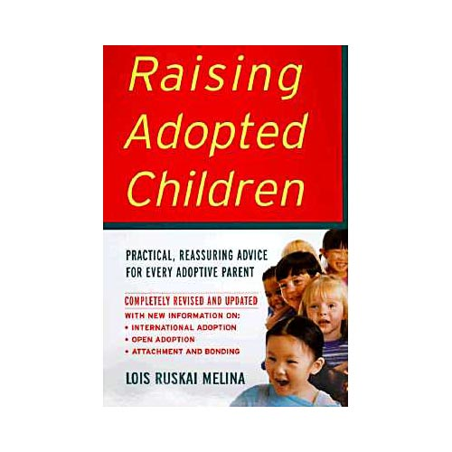 Raising Adopted Children: Practical Reassuring Advice for Every Adoptive Parent