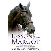 Lessons with Margot : Notes on Dressage from the Author of the Dressage Chronicles