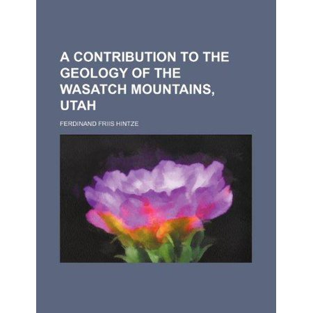 A Contribution To The Geology Of The Wasatch Mountains  Utah