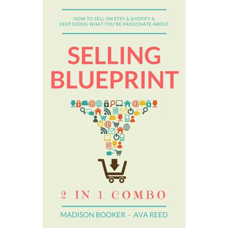 Selling Blueprint: 2 in 1 Combo: How To Sell On Etsy & Shopify & Keep Doing What You're Passionate About -
