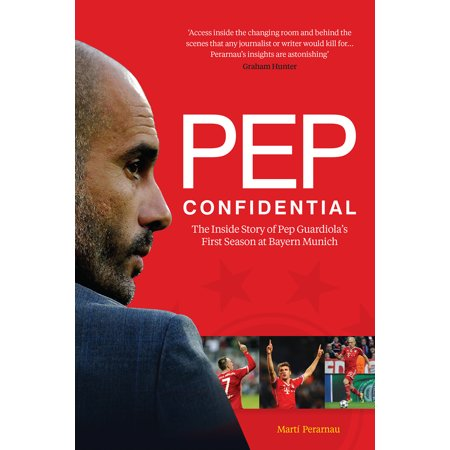 Pep Confidential : The Inside Story of Pep Guardiola's First Season at Bayern
