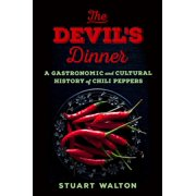 The Devil's Dinner : A Gastronomic and Cultural History of Chili Peppers
