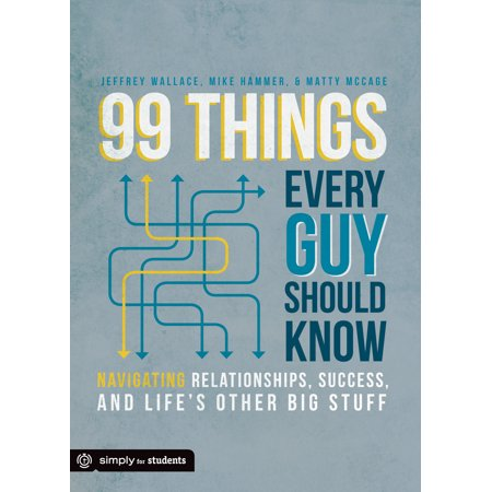 99 Things Every Guy Should Know : Navigating Relationships, Success, and Life's Other Big