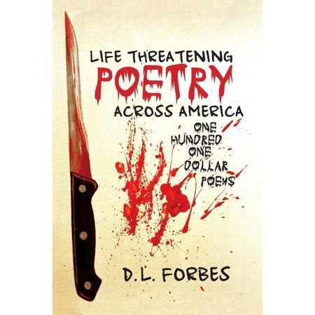 Life Threatening Poetry Across America : One Hundred One Dollar